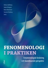 Fenomenologi i praktiken : fenomenologisk forskning i ett skandinaviskt perspektiv