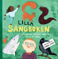 Lilla sångboken: Om kråkan, snigeln ekorren och alla de andra