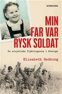 Min far var rysk soldat : de sovjetiska flyktingarna i Sverige - Elisabeth Hedborg pdf epub