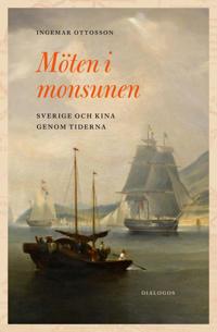 Möten i monsunen : Sverige och Kina genom tiderna