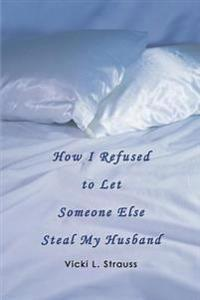 How I Refused to Let Someone Else Steal My Husband