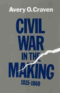 Civil War in the Making, 1815-1860