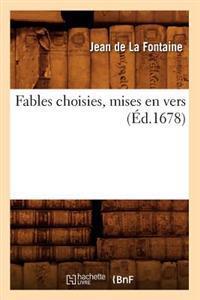 Fables Choisies, Mises En Vers (�d.1678)