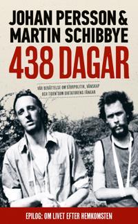 438 dagar : vår berättelse om storpolitik, vänskap och tiden som diktaturens fångar - Johan Persson, Martin Schibbye pdf epub