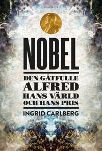 Nobel : den gåtfulle Alfred, hans värld och hans pris - Ingrid Carlberg | Laserbodysculptingpittsburgh.com