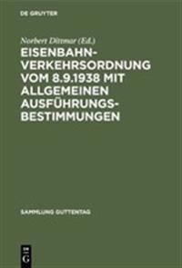 Eisenbahn-Verkehrsordnung Vom 8.9.1938 Mit Allgemeinen Ausf hrungsbestimmungen