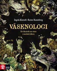 Väsenologi : en lättbegriplig vetenskapligt grundad faktabok om väsen i nordisk folktro