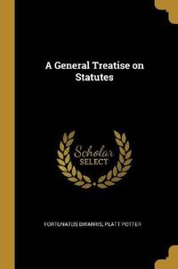A General Treatise on Statutes