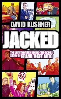Jacked - the unauthorized behind-the-scenes story of grand theft auto