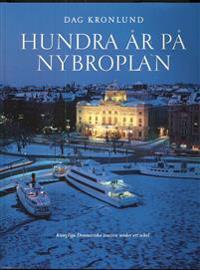 Hundra år på Nybroplan : Kungliga Dramatiska teatern under ett sekel - Dag Kronlund pdf epub