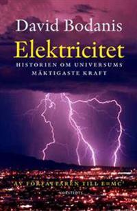 Elektricitet : Historien om universums mäktigaste kraft