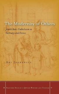 The Modernity of Others: Jewish Anti-Catholicism in Germany and France