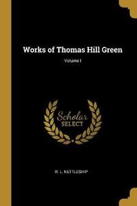 Works of Thomas Hill Green; Volume I