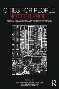 Cities for People, Not for Profit: Critical Urban Theory and the Right to the City