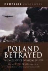 Poland Betrayed: The Nazi-Soviet Invasions of 1939