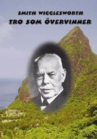 Tro som övervinner - Smith Wigglesworth | Laserbodysculptingpittsburgh.com