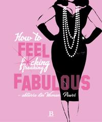 How to feel fucking, freaking fabulous : aktivera din woman power