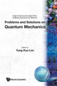 Problems And Solutions On Quantum Mechanics