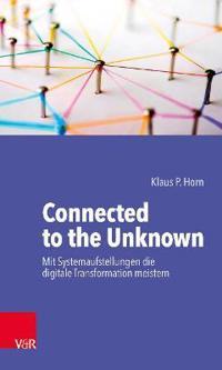 Connected to the Unknown a mit Systemaufstellungen die digitale Transformation meistern