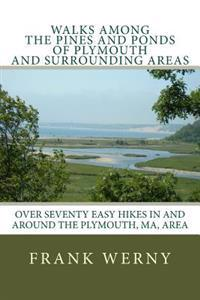 Walks Among the Pines and Ponds of Plymouth and Surrounding Areas: Easy Hikes in and Around the Plymouth, Ma, Area