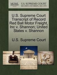 U.S. Supreme Court Transcript of Record Red Ball Motor Freight, Inc V. Shannon; United States V. Shannon