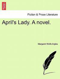 April's Lady. a Novel. Vol. I