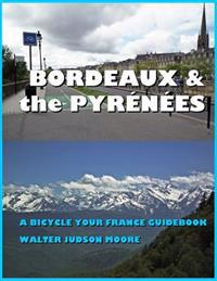 Bordeaux & the Pyrenees: A Bicycle Your France Guidebook
