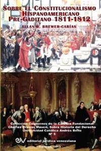 El Constitucionalismo Hispano Americano Pre-Gaditano 1811-1812