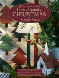 Thimbleberries (R) Classic Country Christmas: Decorating, Entertaining, and Quilting Inspirations for Celebrating Christmas All Through the House