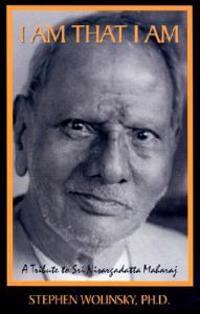I Am That I Am: A Tribute to Sri Nisargadatta Maharaj