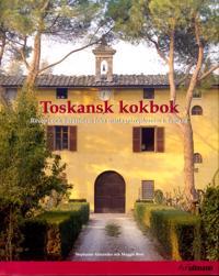 Toskansk kokbok : Recept och berättelser från matlagningskurser i Toscana