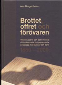 Brottet, offret och förövaren : vetenskapens och det svenska rättsväsendets syn på sexuella övergrepp mot kvinnor och barn 1850-2000