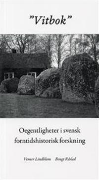 """""""Vitbok"""" : oegentligheter i svensk forntidshistorisk forskning"""