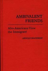 Ambivalent Friends: Afro-Americans View the Immigrant