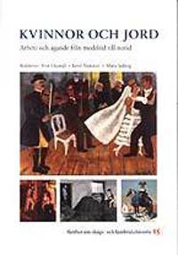 Kvinnor och jord : arbete och ägande från medeltid till nutid
