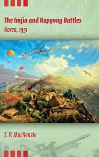 The Imjin and Kapyong Battles, Korea, 1951