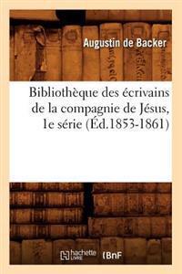 Bibliotheque Des Ecrivains de La Compagnie de Jesus, 1e Serie (Ed.1853-1861)