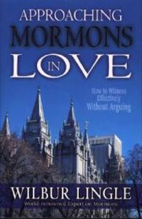 Approaching Mormons in Love: How to Witness Effectively Without Arguing
