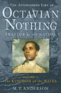 The The Astonishing Life of Octavian Nothing, Traitor to the Nation