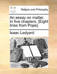 An Essay on Matter. in Five Chapters. [Eight Lines from Pope].