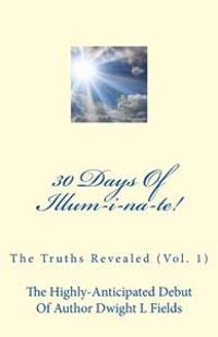 30 Days of Illum-I-Na-Te!: The Truths Revealed (Vol. 1)