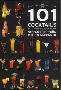 101 Cocktails du måste dricka innan du dör - Stefan Lindström, Eliq Maranik pdf epub
