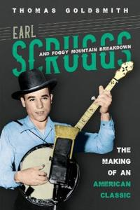 Earl Scruggs and Foggy Mountain Breakdown: The Making of an American Classic