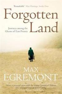 Forgotten land - journeys among the ghosts of east prussia