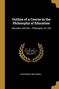 Outline of a Course in the Philosophy of Education: Education 205-206 -- Philosophy 181-182