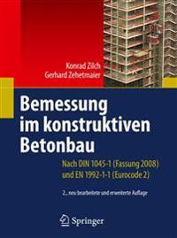 Bemessung Im Konstruktiven Betonbau: Nach Din 1045-1 (Fassung 2008) Und En 1992-1-1 (Eurocode 2)