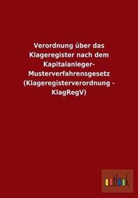 Verordnung Uber Das Klageregister Nach Dem Kapitalanleger- Musterverfahrensgesetz (Klageregisterverordnung - Klagregv)