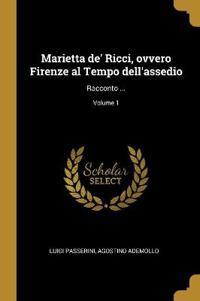 Marietta De' Ricci, Ovvero Firenze Al Tempo Dell'assedio: Racconto ...; Volume 1