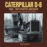 Caterpillar D-8 1933-1974 Photo Archive