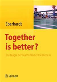 Together Is Better?: Die Magie Der Teamarbeit Entschlüsseln